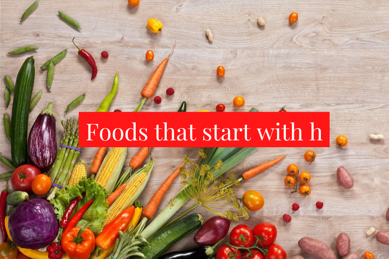 Foods-that-start-with-h