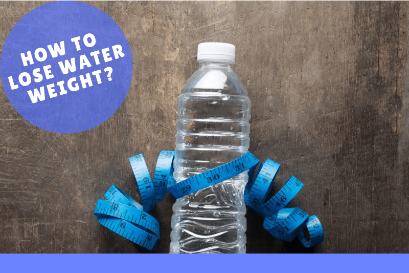 HOW TO LOSE WATER WEIGHT?